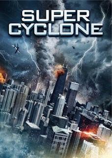 Super Cyclone (2012) มหาภัยไซโคลนถล่มโลก